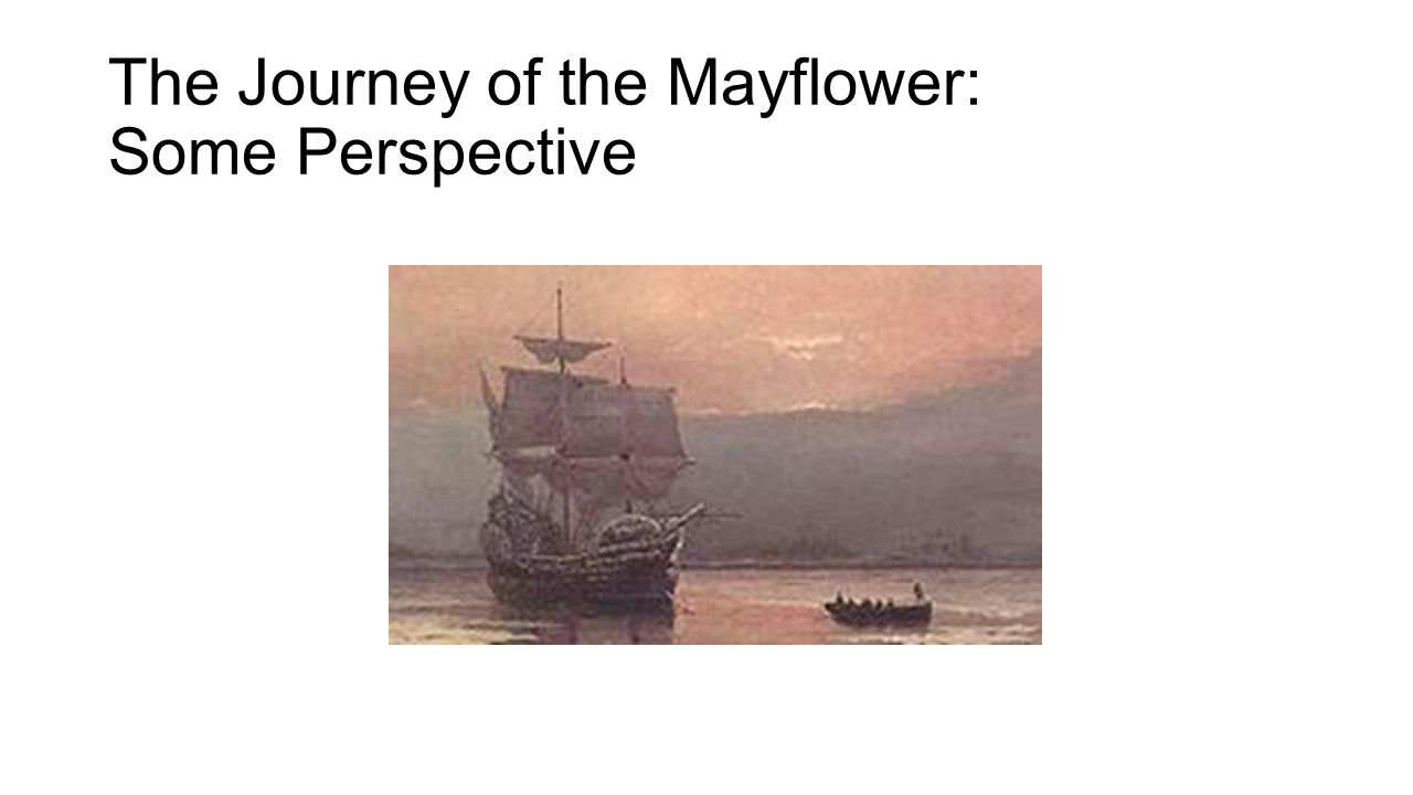 The Journey of the Mayflower: Some Perspective