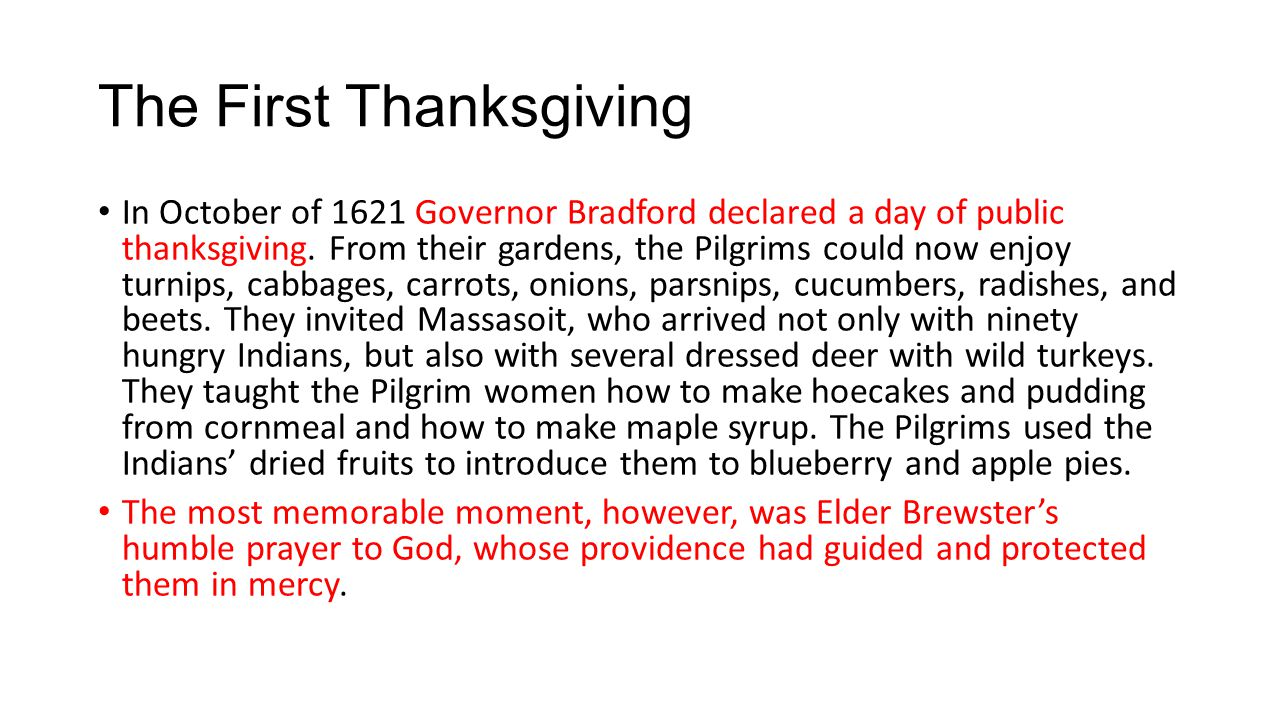 The First Thanksgiving In October of 1621 Governor Bradford declared a day of public thanksgiving.