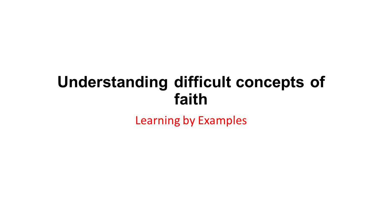 Understanding difficult concepts of faith Learning by Examples