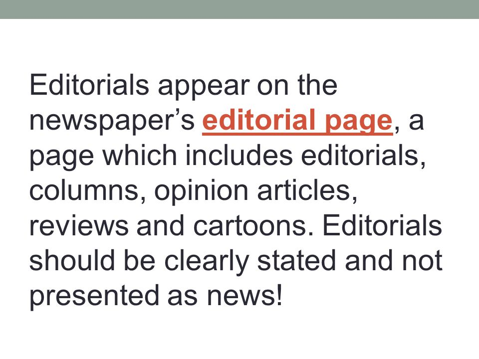 Editorials appear on the newspaper's editorial page, a page which includes editorials, columns, opinion articles, reviews and cartoons.