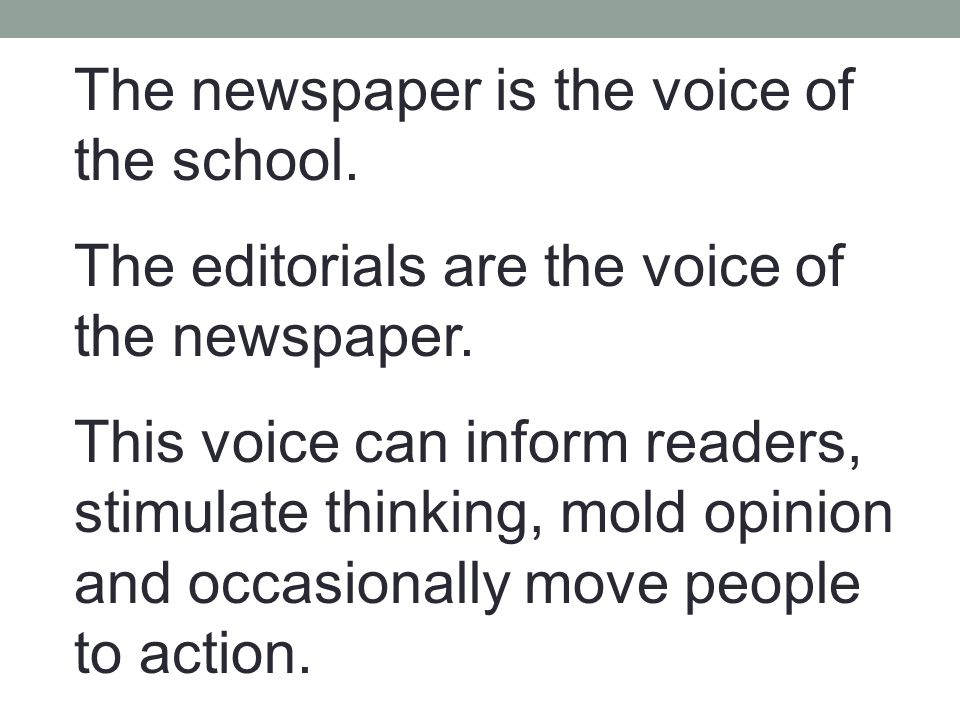 The newspaper is the voice of the school. The editorials are the voice of the newspaper.