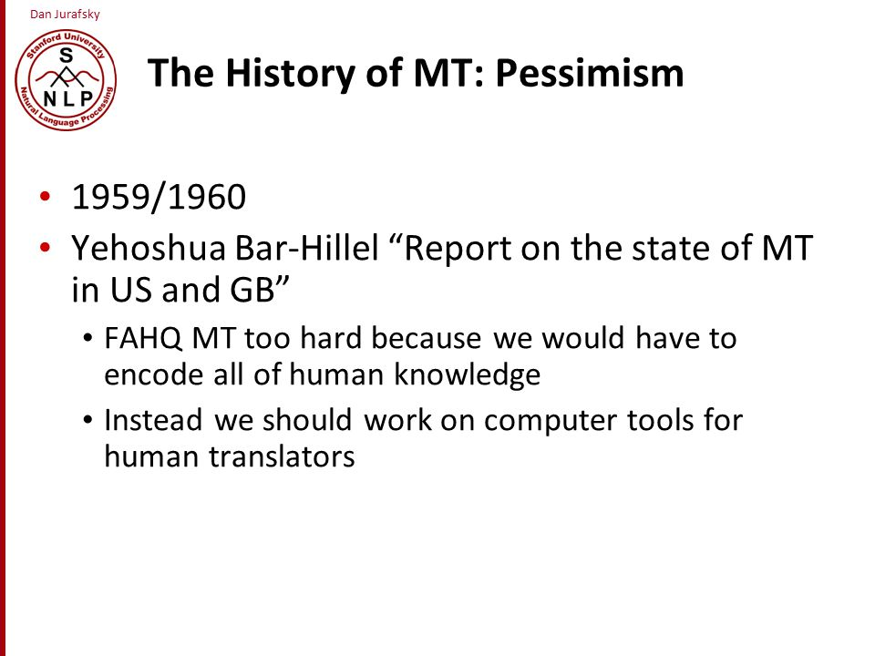 Dan Jurafsky The claim that fully automatic high quality MT is impossible Yehoshua Bar-Hillel.
