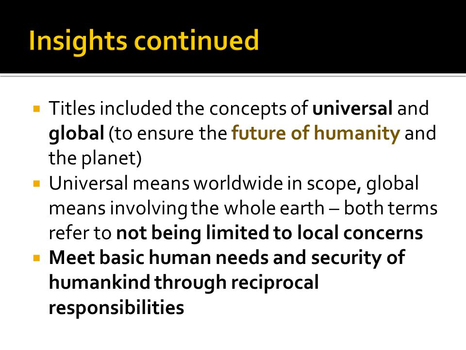  Titles included the concepts of universal and global (to ensure the future of humanity and the planet)  Universal means worldwide in scope, global