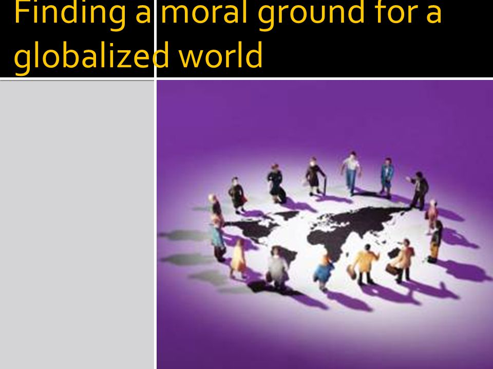 Finding a moral ground for a globalized world