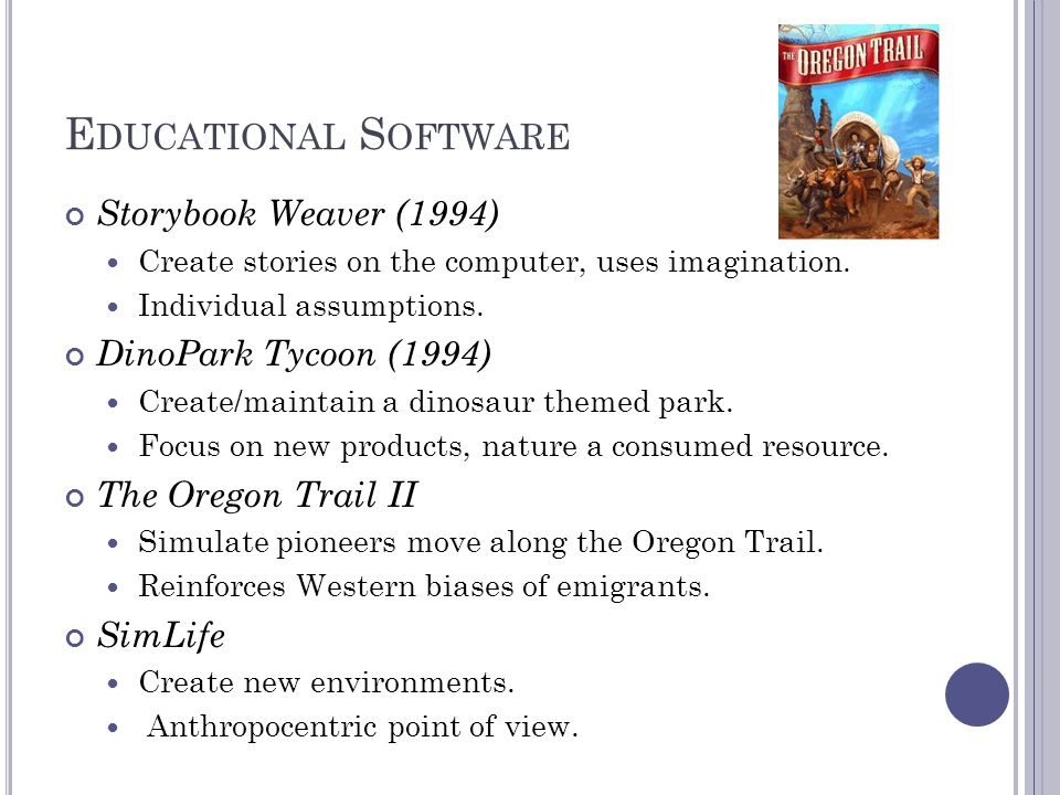 E DUCATIONAL S OFTWARE Storybook Weaver (1994) Create stories on the computer, uses imagination.
