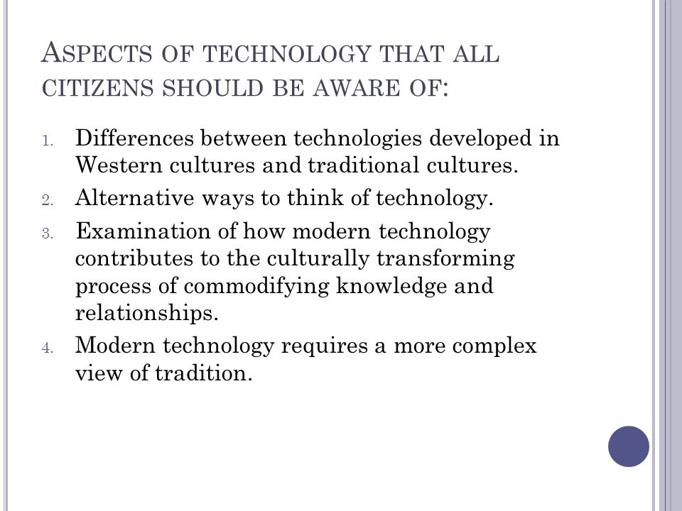 A SPECTS OF TECHNOLOGY THAT ALL CITIZENS SHOULD BE AWARE OF : 1.
