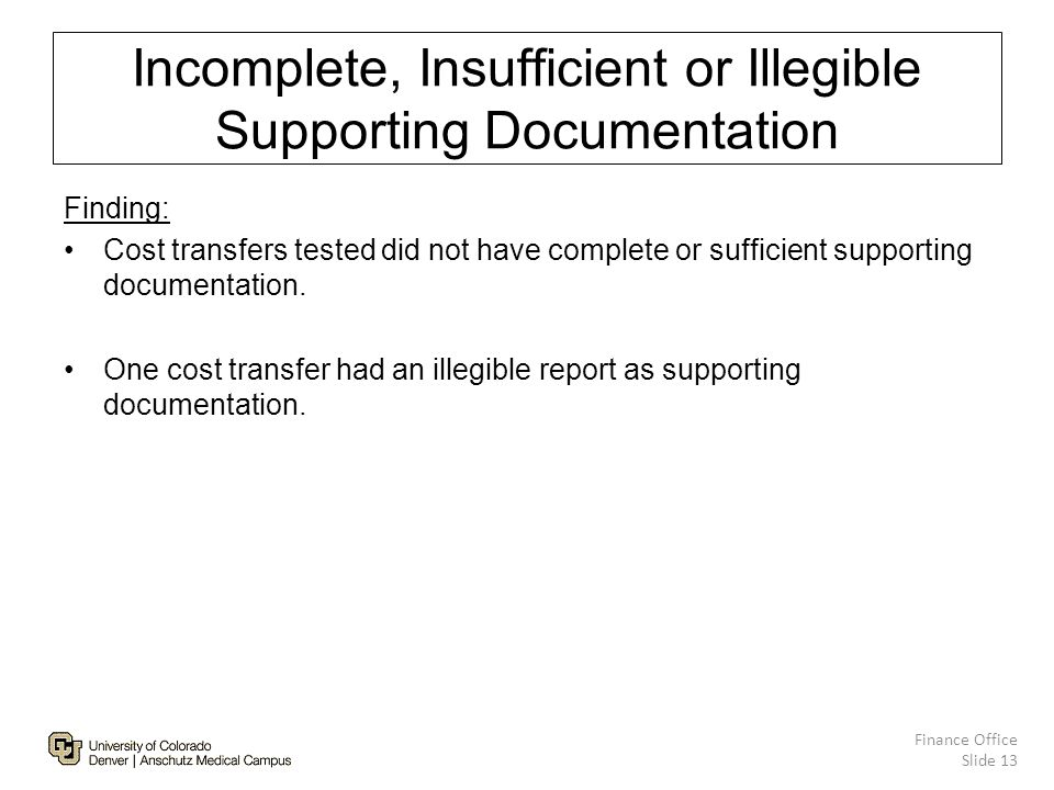 Incomplete, Insufficient or Illegible Supporting Documentation Finding: Cost transfers tested did not have complete or sufficient supporting documentation.