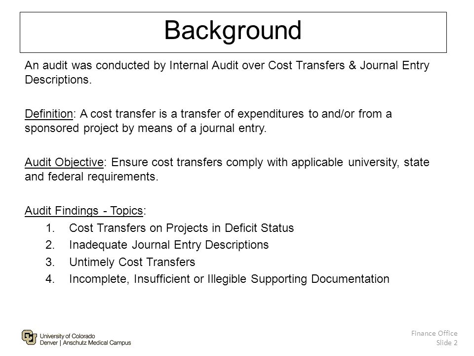 Background An audit was conducted by Internal Audit over Cost Transfers & Journal Entry Descriptions.