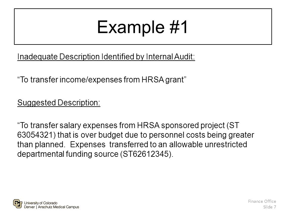 Example #1 Inadequate Description Identified by Internal Audit: To transfer income/expenses from HRSA grant Suggested Description: To transfer salary expenses from HRSA sponsored project (ST 63054321) that is over budget due to personnel costs being greater than planned.
