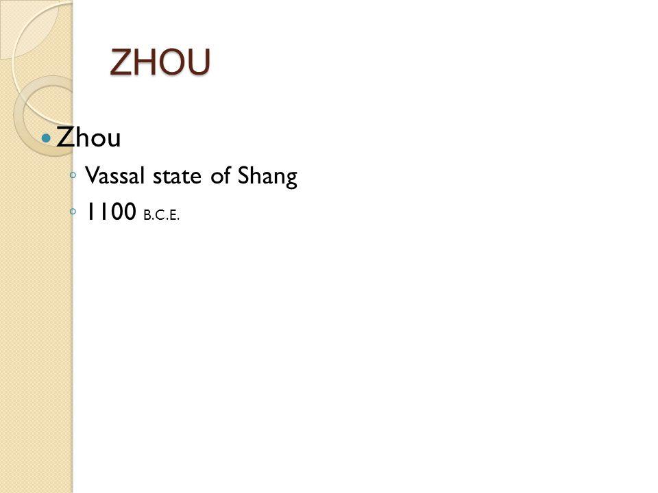 Zhou ◦ Vassal state of Shang ◦ 1100 B.C.E. ZHOU