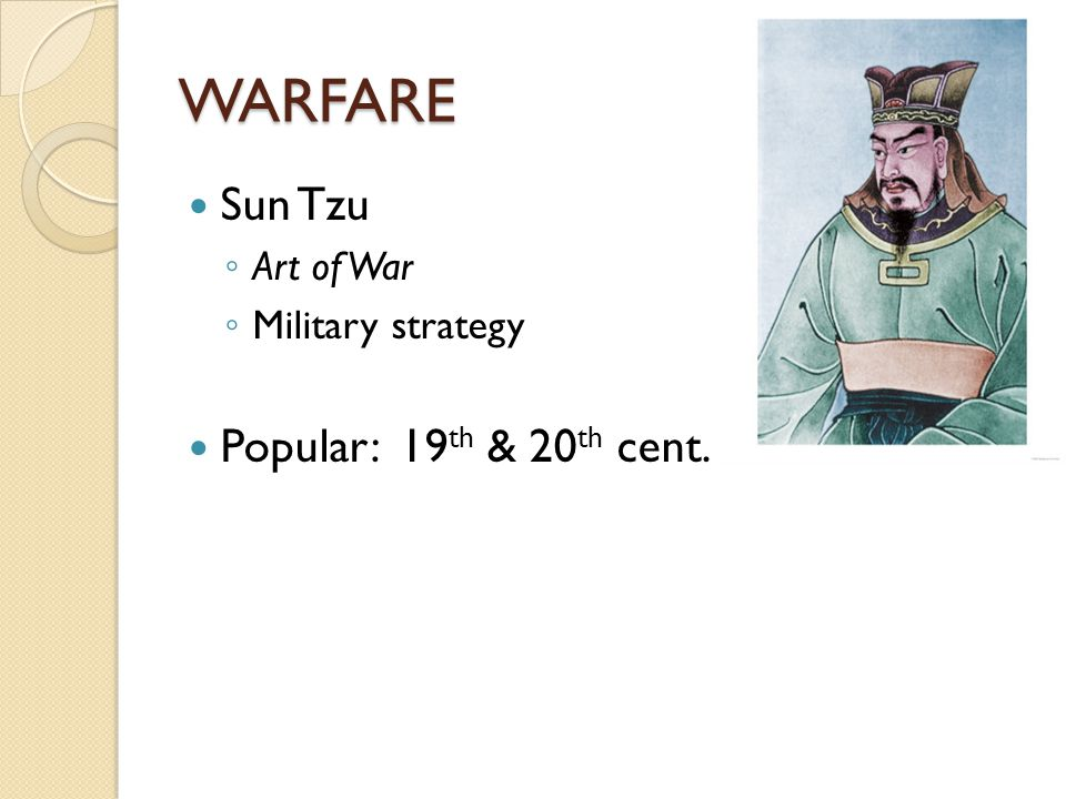 WARFARE Sun Tzu ◦ Art of War ◦ Military strategy Popular: 19 th & 20 th cent.