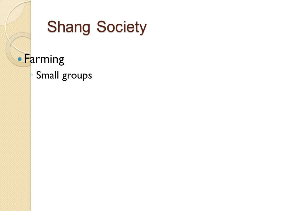 Farming ◦ Small groups Shang Society