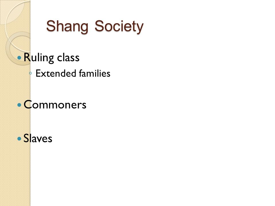 Ruling class ◦ Extended families Commoners Slaves Shang Society