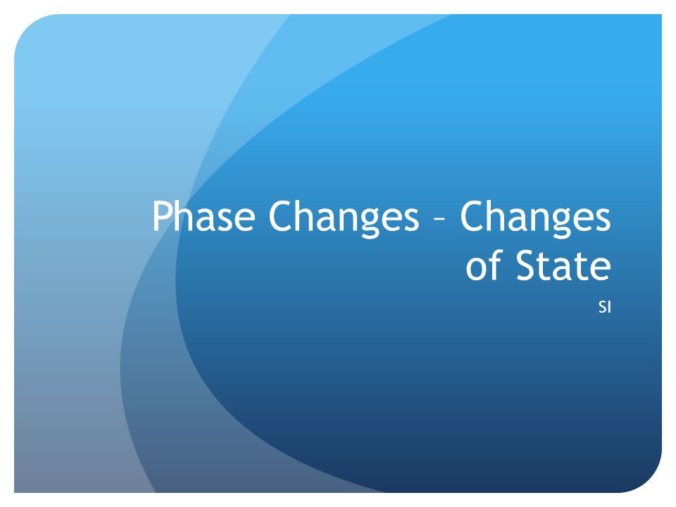 Phase Changes – Changes of State SI