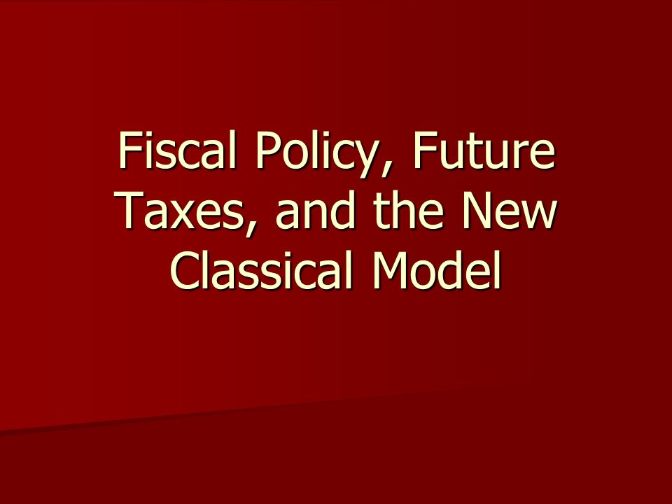 Fiscal Policy, Future Taxes, and the New Classical Model