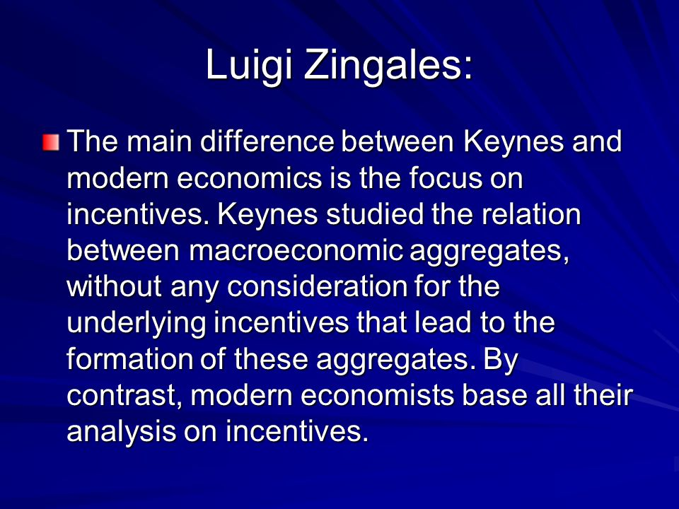 Luigi Zingales: The main difference between Keynes and modern economics is the focus on incentives.