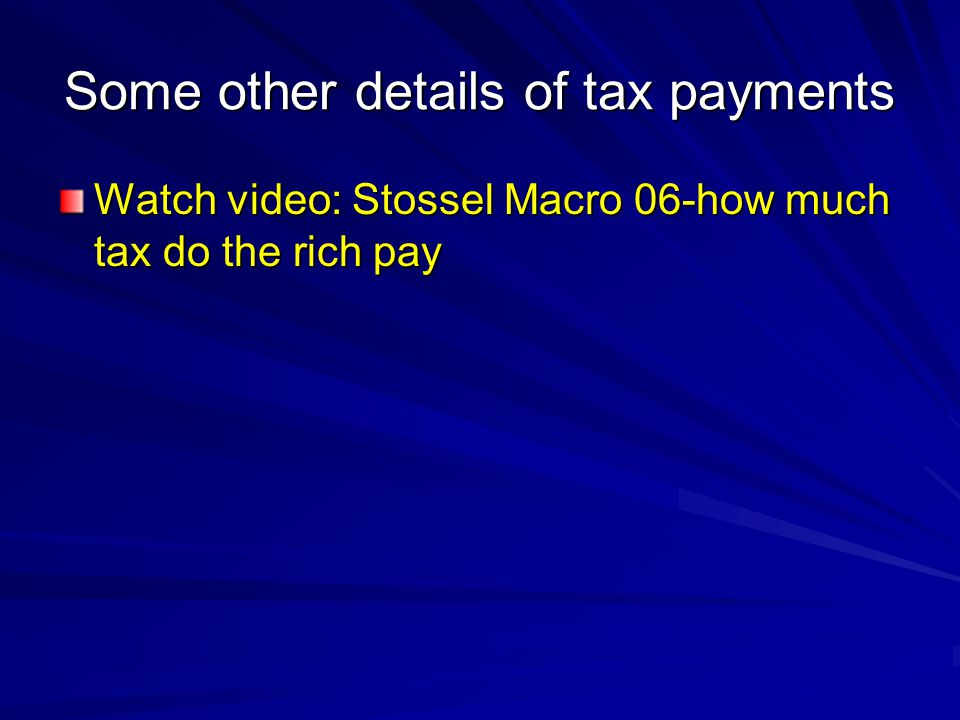 Some other details of tax payments Watch video: Stossel Macro 06-how much tax do the rich pay