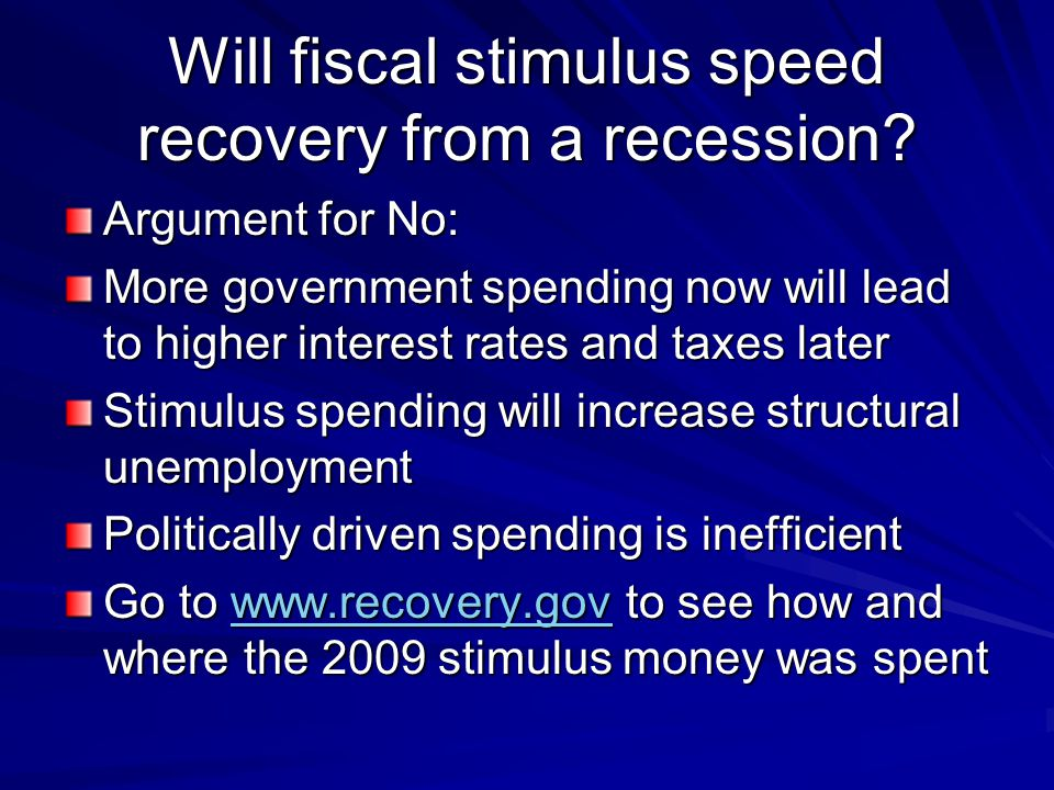 Will fiscal stimulus speed recovery from a recession.