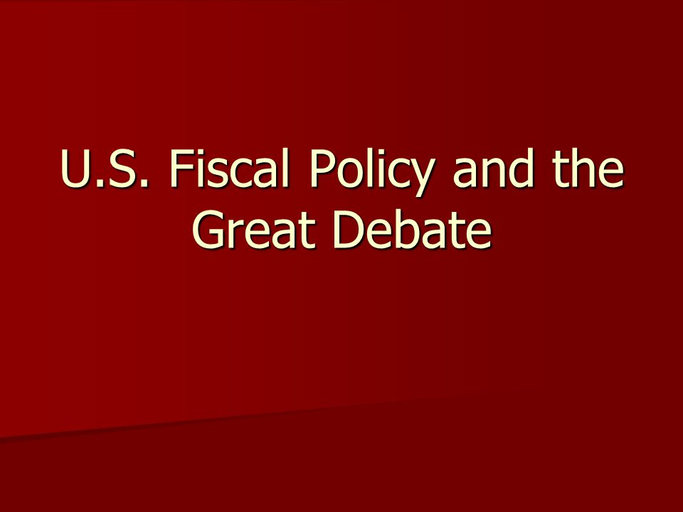 U.S. Fiscal Policy and the Great Debate