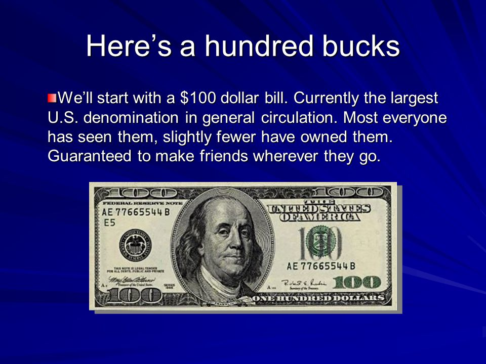Here's a hundred bucks We'll start with a $100 dollar bill.