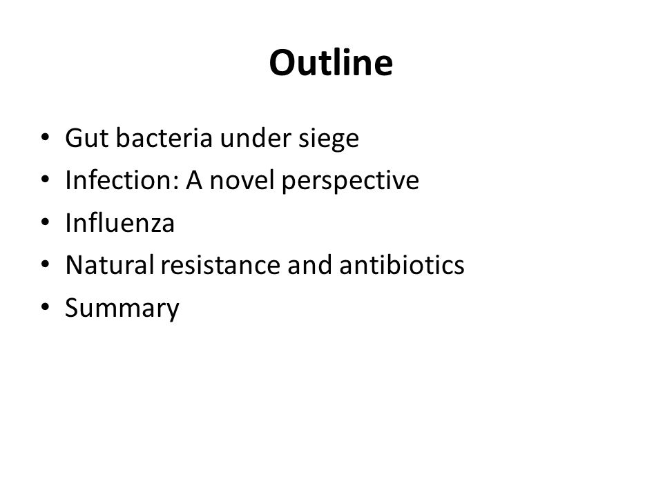Outline Gut bacteria under siege Infection: A novel perspective Influenza Natural resistance and antibiotics Summary