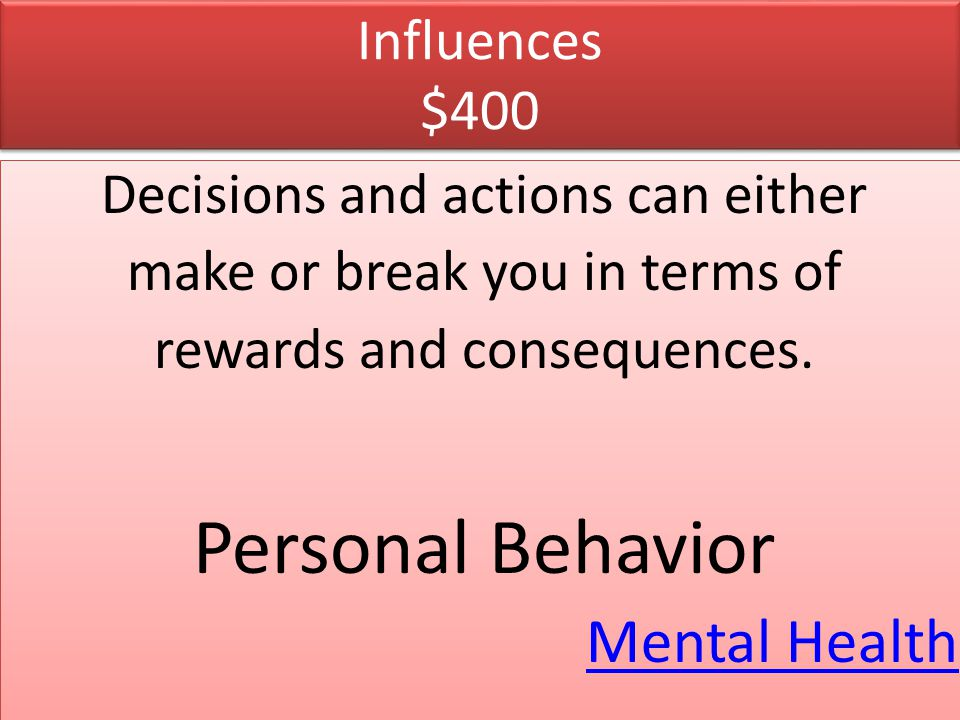 Influences $400 Decisions and actions can either make or break you in terms of rewards and consequences. Personal Behavior Mental Health Decisions and