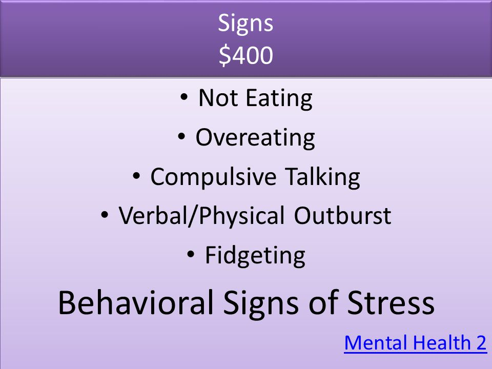 Signs $400 Not Eating Overeating Compulsive Talking Verbal/Physical Outburst Fidgeting Behavioral Signs of Stress Mental Health 2 Not Eating Overeatin