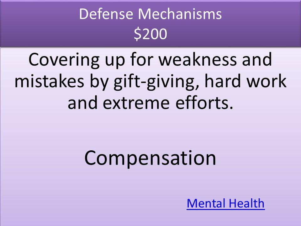 Defense Mechanisms $300 Making excuses to explain situation/behavior rather than taking responsibility.