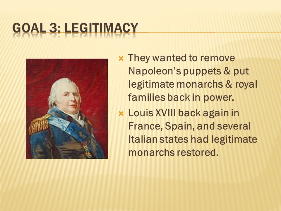  They wanted to remove Napoleon's puppets & put legitimate monarchs & royal families back in power.  Louis XVIII back again in France, Spain, and se