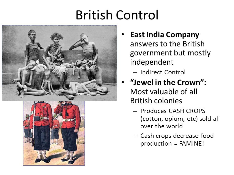 Sepoy Mutiny Sepoy = Indian soldiers fighting for British – A delicate and dangerous machine which a little mismanagement may easily turn against us. 1857 New British cartridges (bullets) greased with pig/cow fat – Hindus: cow is sacred – Muslims: pork forbidden – Sepoy Mutiny: attempted uprising against British control in 1857