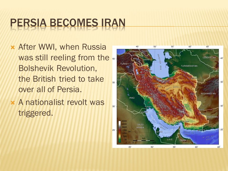  After WWI, when Russia was still reeling from the Bolshevik Revolution, the British tried to take over all of Persia.  A nationalist revolt was tri