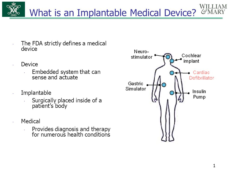 What is an Implantable Medical Device?  The FDA strictly defines a medical device  Device  Embedded system that can sense and actuate  Implantable
