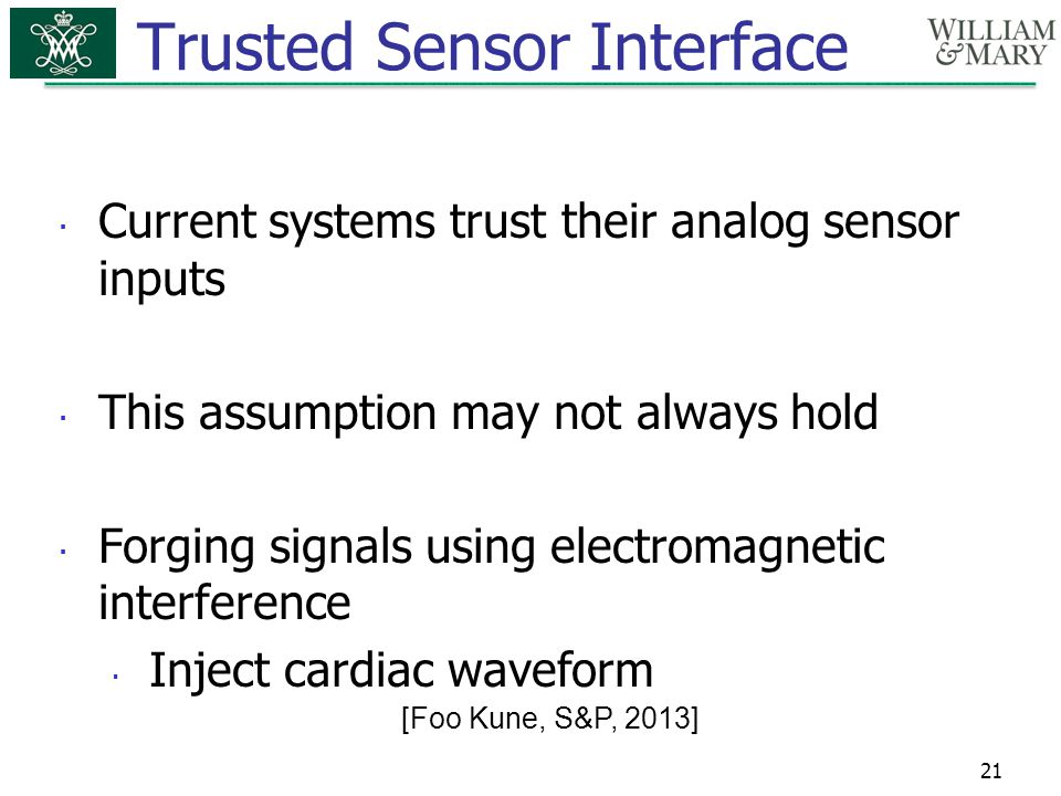 Trusted Sensor Interface  Current systems trust their analog sensor inputs  This assumption may not always hold  Forging signals using electromagne