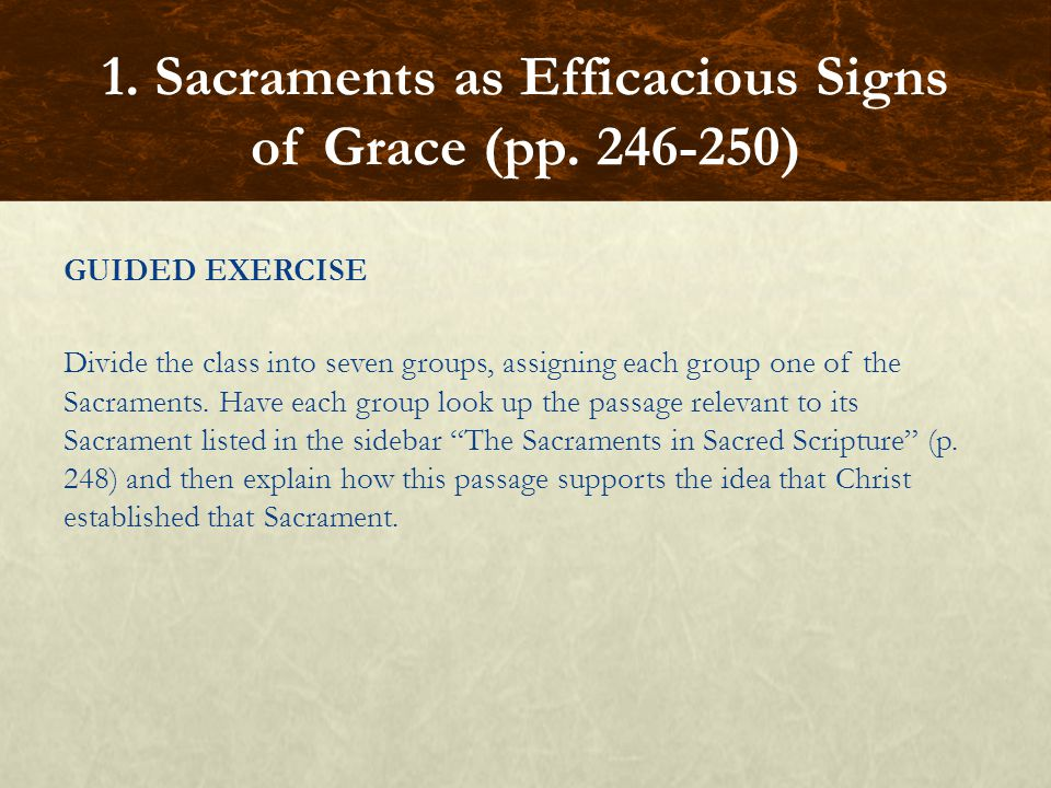 GUIDED EXERCISE Divide the class into seven groups, assigning each group one of the Sacraments. Have each group look up the passage relevant to its Sa