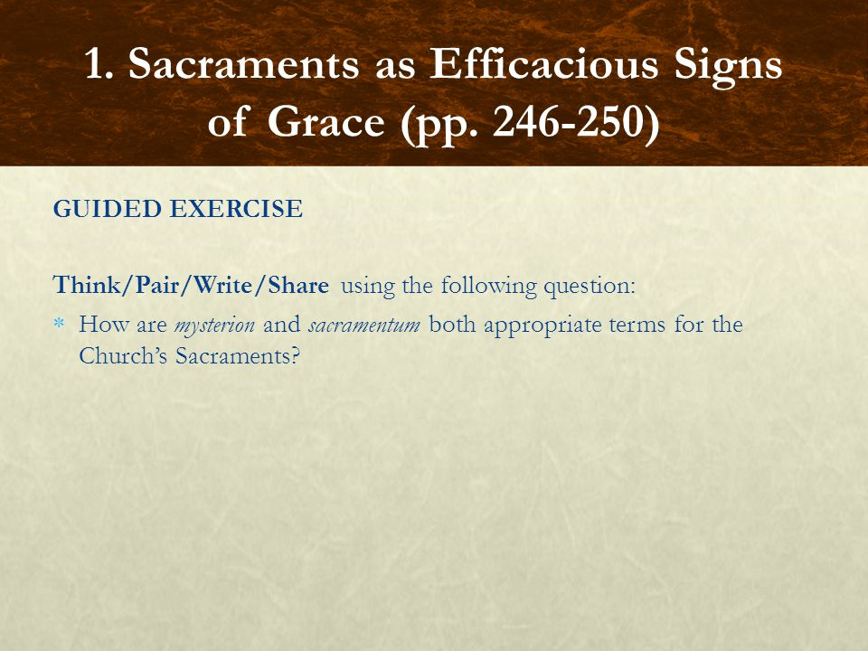 CLOSURE Write a paragraph summarizing either (1) the meaning of the matter, form, and minister of the Sacraments or (2) the distinction between sanctifying and actual grace.