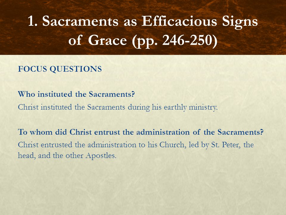 FOCUS QUESTIONS Does the Bible record the institution of each Sacrament explicitly.
