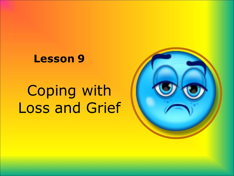 Lesson 9 Coping with Loss and Grief