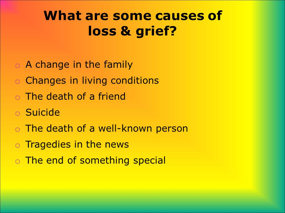 What are some causes of loss & grief.