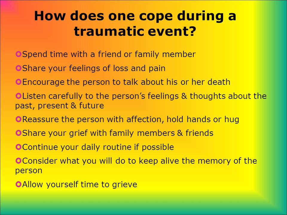 How does one cope during a traumatic event.