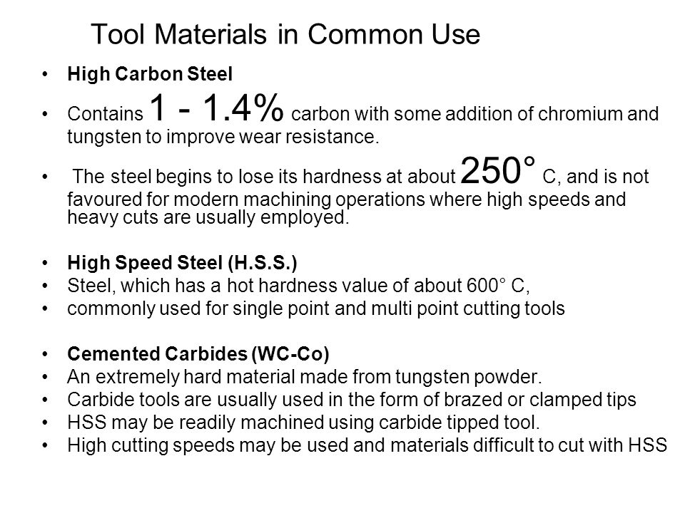 Tool Materials in Common Use High Carbon Steel Contains 1 - 1.4% carbon with some addition of chromium and tungsten to improve wear resistance. The st
