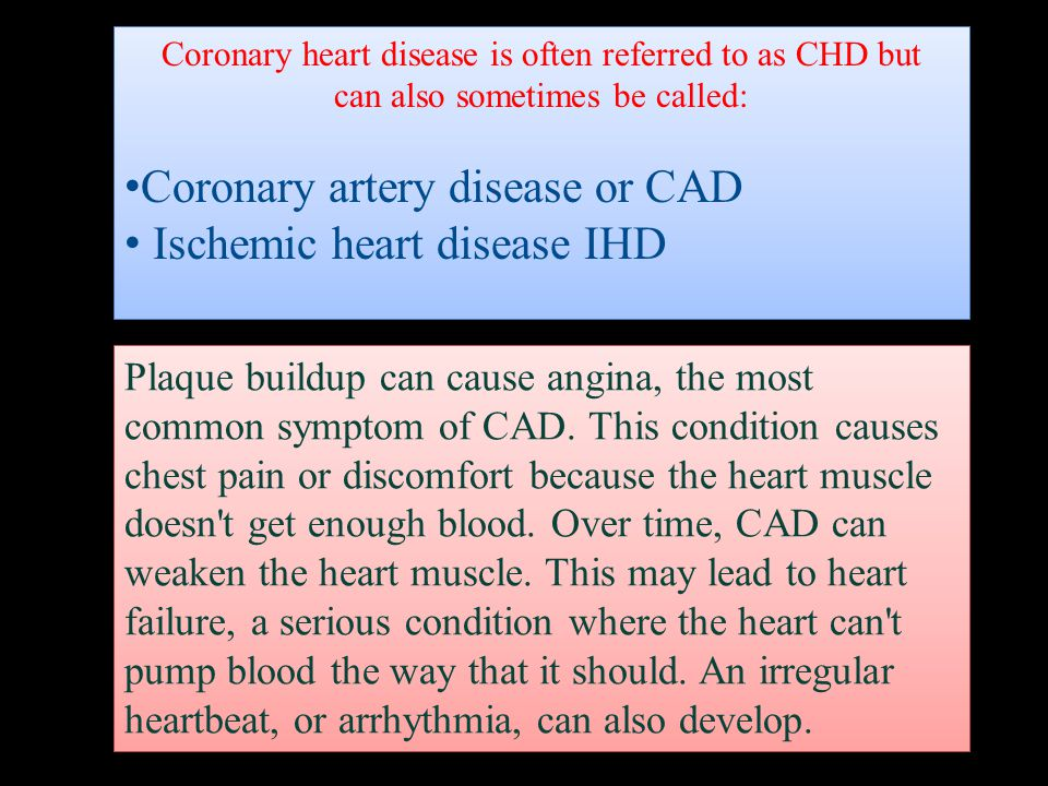 Plaque buildup can cause angina, the most common symptom of CAD.