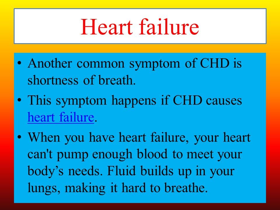 Heart failure Another common symptom of CHD is shortness of breath.