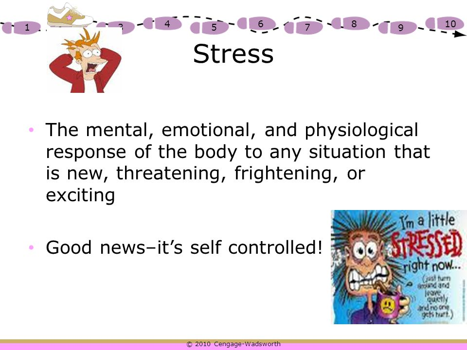 © 2010 Cengage-Wadsworth 1 2 3 4 5 6 7 8 9 10 Stressor The event that causes stress Student examples: