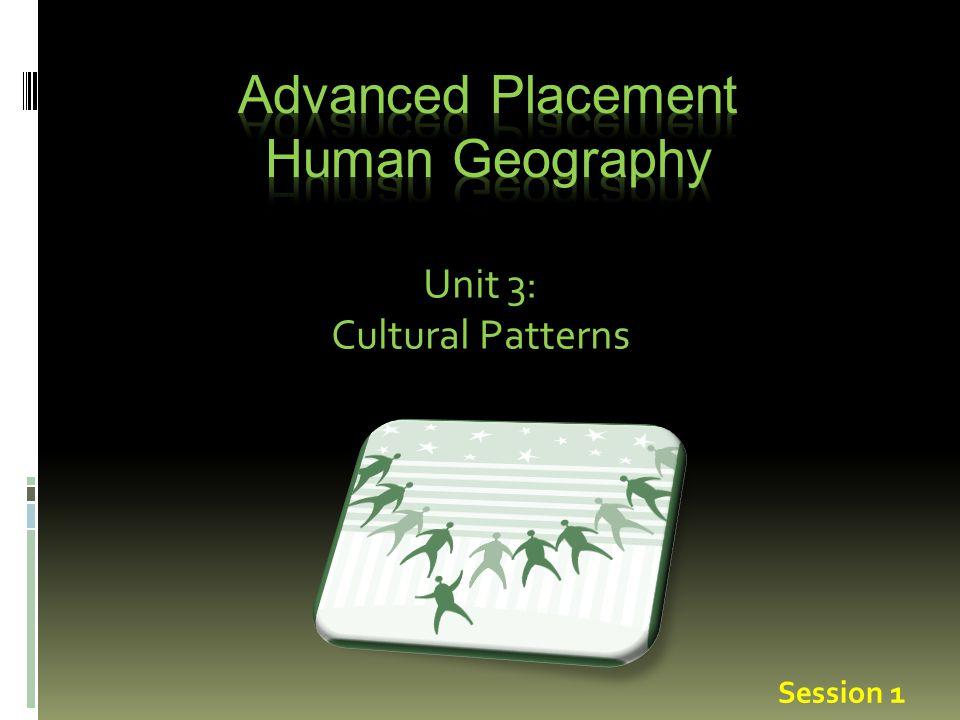 Unit 3: Cultural Patterns Session 1