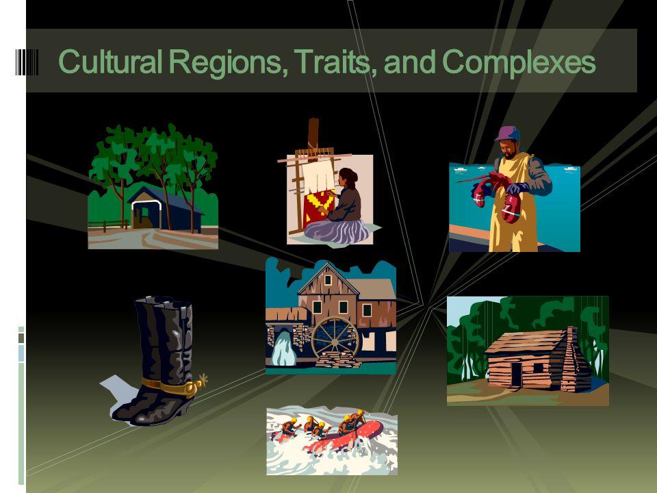 Cultural Regions, Traits, and Complexes
