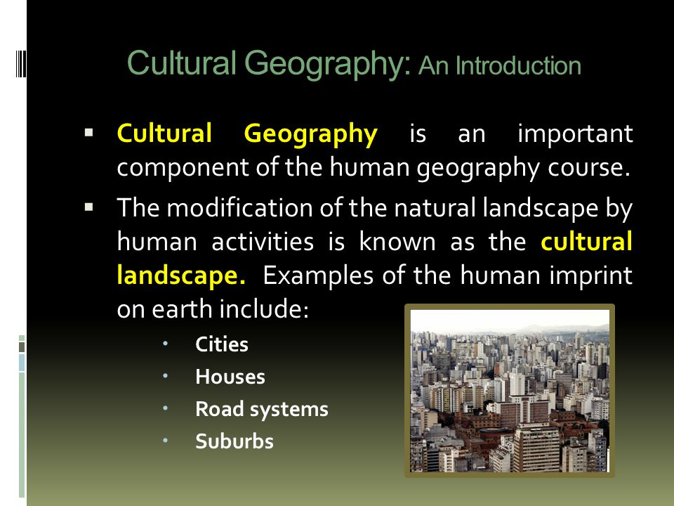 Cultural Geography: An Introduction  Cultural Geography is an important component of the human geography course.