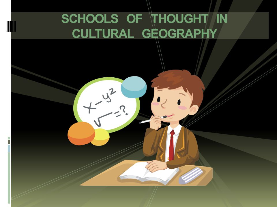 SCHOOLS OF THOUGHT IN CULTURAL GEOGRAPHY