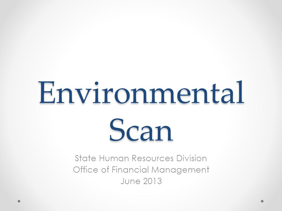 Environmental Scan State Human Resources Division Office of Financial Management June 2013