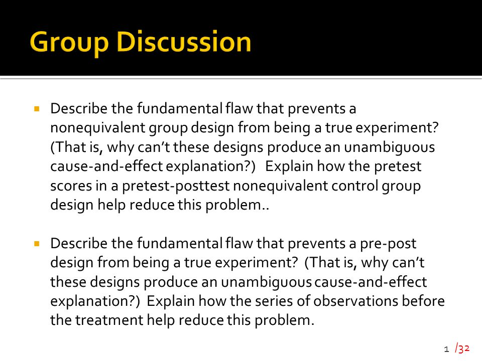 /32  Describe the fundamental flaw that prevents a nonequivalent group design from being a true experiment? (That is, why can't these designs produce