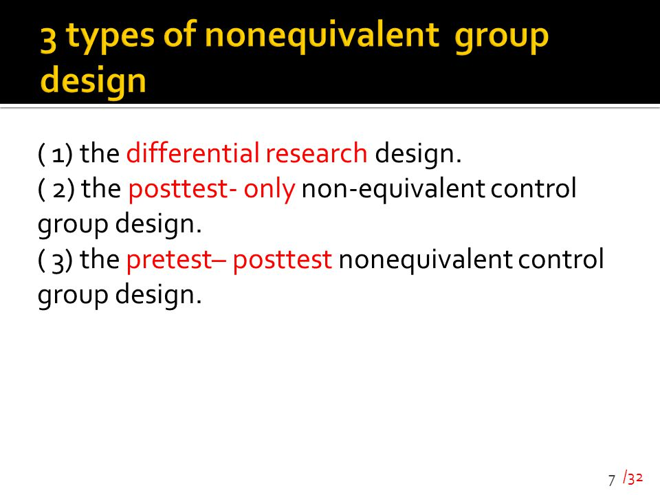 /32 ( 1) the differential research design. ( 2) the posttest- only non-equivalent control group design. ( 3) the pretest– posttest nonequivalent contr